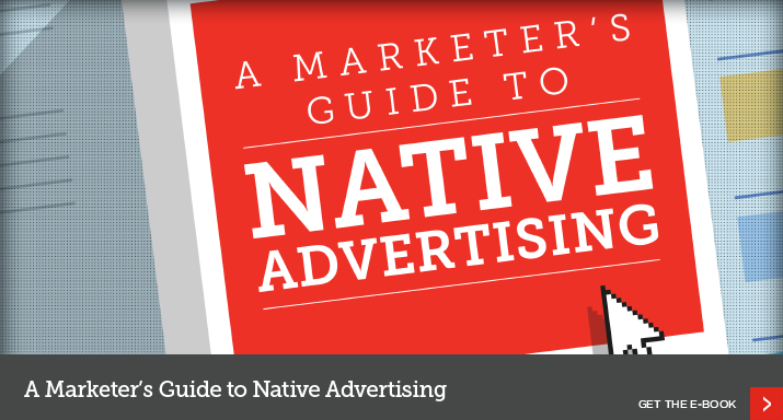 A Marketer's Guide to Native Advertising