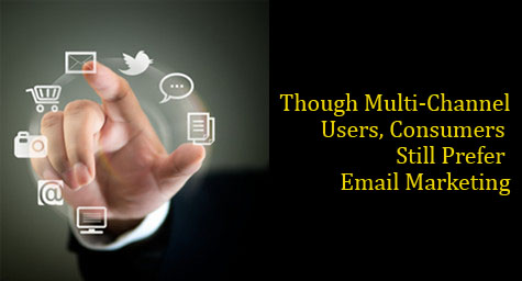 Though Multi-Channel Users, Consumers Still Prefer Email Marketing