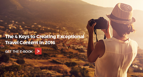 The 4 Keys to Creating Exceptional Travel Content in 2016