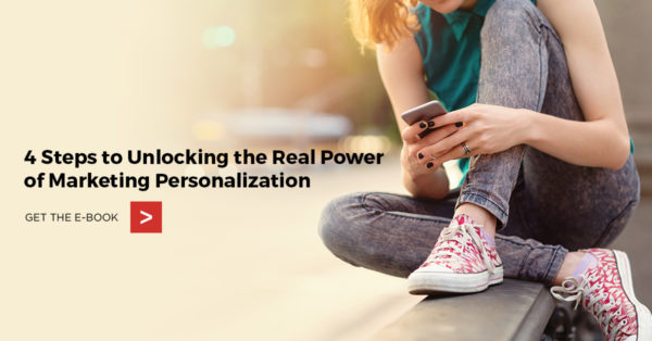 New E-book: 4 Steps to Unlocking the Real Power of Marketing Personalization