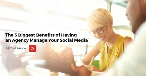 The 5 Biggest Benefits of Having an Agency Manage Your Social Media